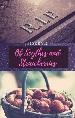 Of Scythes and Strawberries by iEXOeris