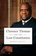 Clarence Thomas and the Lost Constitution [PDF] by Myron Magnet by jehateko75075