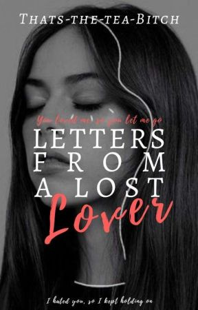 Letters From A Lost Lover  by Thats-the-tea-Bitch