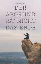 Der Abgrund ist nicht das Ende by After_your_love