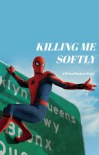 || KILLING ME SOFTLY || Book Two || Peter Parker Story by gingerthatreads