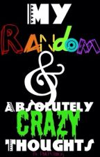 My Random and Absolutely Crazy Thoughts by pink-petunias