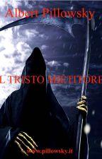 IL TRISTO MIETITORE by albertpillowsky