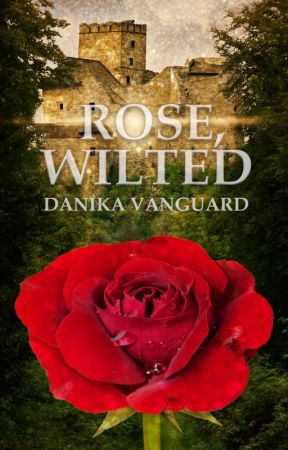 Rose, Wilted: Book 1 by danikanakker