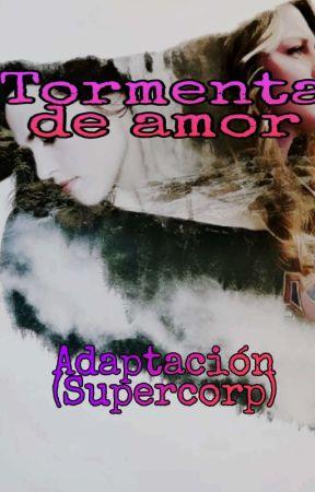 TORMENTA DE AMOR - Adaptación - (Supercorp) by Marly_alexandra19