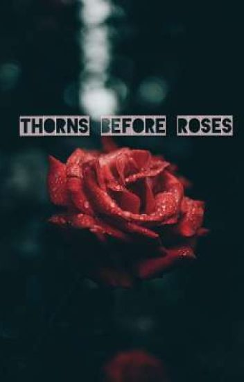 Thorns Before Roses
