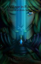 A Village in Flames, A Zelda Fanfiction by darksprizor