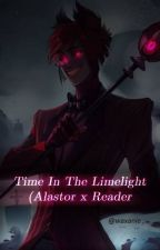 Time In The Limelight (Alastor x Reader) by MissGamez03