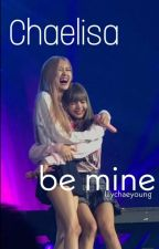 Be Mine (Chaelisa) by lilychaeyoung