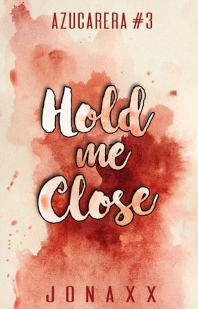 Hold Me Close (Azucarera Series #3) by jonaxx