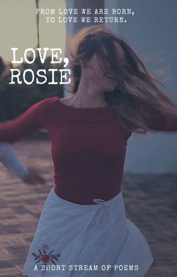 From Love we are Born, To Love we Return. Love Rosie.