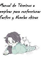 Manual de Términos a emplear para confeccionar fanfics y novelas chinas by Shirowan