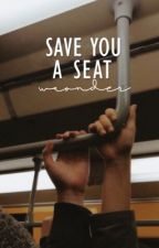 Save You A Seat | ✓ by waonder