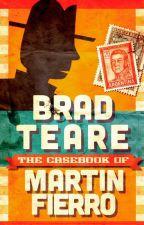 The Casebook of Martin Fierro by BradTeare
