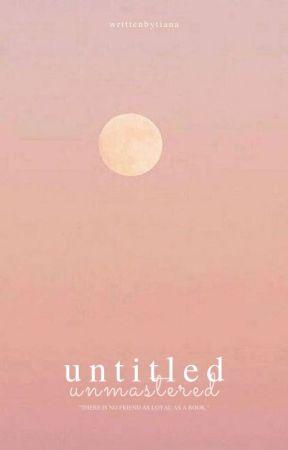 Untitled Unmastered ━ ONESHOTS, IMAGINES, ETC. by writtenbytiana