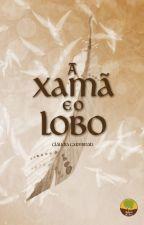 A Xamã e o Lobo [AMOSTRA] by ClaudiaCarminati