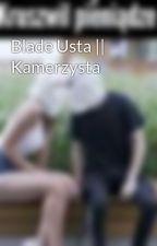 Blade Usta || Kamerzysta by _xlukaswawrzyn_69_