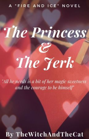 """The Princess & The Jerk (Fifth Book of """"Fire and Ice"""" Series) by TheWitchAndTheCat"""