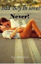 Bad Boy in love? Never! -Abgeschlossen- // wird überarbeitet! by carrielle