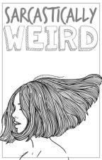 Sarcastically Weird by -accidentallydies