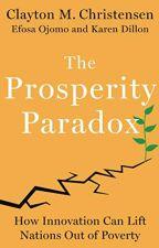 The Prosperity Paradox (PDF) by Clayton M. Christensen by tejypylu49201