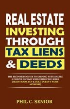 Real Estate Investing Through Tax Liens & Deeds [PDF] by Phil C. Senior by tysolobi68649