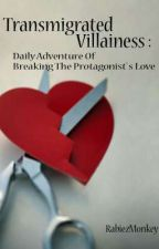 Transmigrated Villainess : Daily Adventure Of Breaking The Protagonist's Love by RabiezMonkey