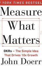 Measure What Matters (PDF) by John Doerr by bowasume90071