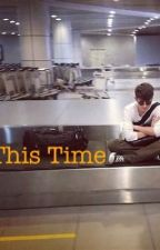 This Time (Greyson Chance Love Story) by MariFerxx