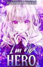 I'm No Hero (My Hero Academia Fanfic) by JunieWeathers