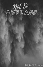 Not So Average by Nicky_iapologize