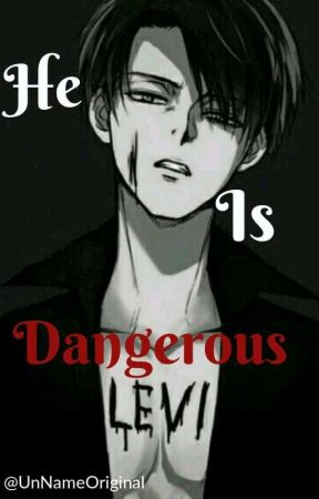 He Is Dangerous. (Rivamika) EN PAUSA. by UnNameOriginal