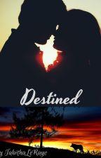 Destined by TabithaLeRaye