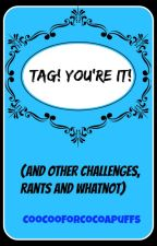 Tag! You're it! And Other Challenges, Rants and Whatnot by resxstance
