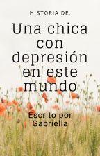 Historia de una chica con depresión en este mundo by Gabriella487397