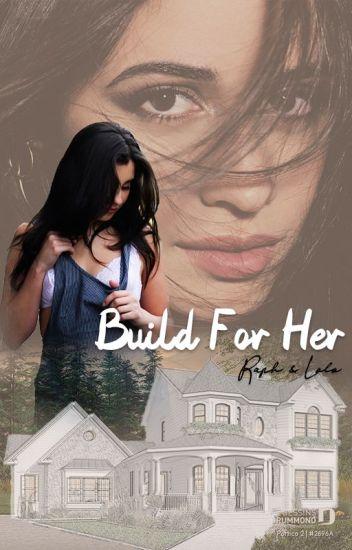 Build For Her ( Camren Adaptation)