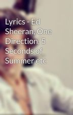 Lyrics - Ed Sheeran, One Direction, 5 Seconds of Summer etc by stylesgirl0102