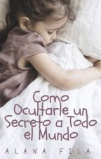 Cómo Ocultar un Secreto a Todo el Mundo © HISTORIA COMPLETA (En edición) by alanaandthemoon