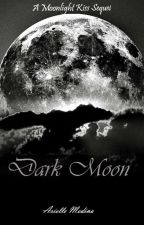 Dark Moon (Moonlight Kiss Sequel) by SinisterLatina