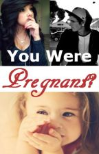 You Were Pregnant? by Smileezz_18