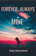 Forever, Always Mine by XxSad_WatermelonxX