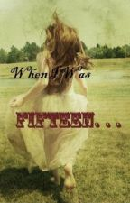 When I Was Fifteen (One Shot) by DyunaLeeza