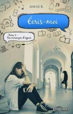 Écris-moi - T1 (réécriture) by Auteure_AngieK