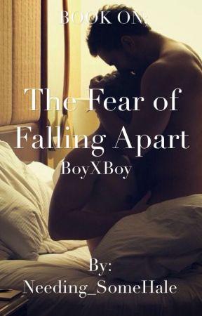 The Fear of Falling Apart (BoyXBoy) by Needing_SomeHale