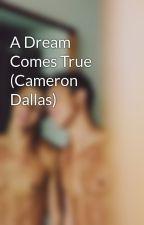 A Dream Comes True (Cameron Dallas) by Cam_Dallas_And_Me