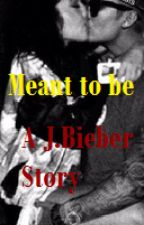 Meant To Be (J.Bieber Love Story) by LeeBiebahh