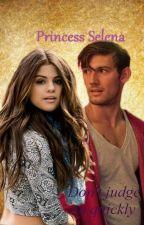 Princess Selena [Is Complete] by daringadventure11