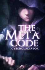 The Meta Code (Updated Sporadically) by cyborgladiator