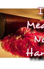 I Mean No Harm (The Cheerleader and The Nerd) {ON HOLD} by xxheart_break_girlxx
