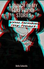 A bunch of my fake friend stories by Stylish_Loser